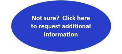 Not sure?  Click here to request additional information